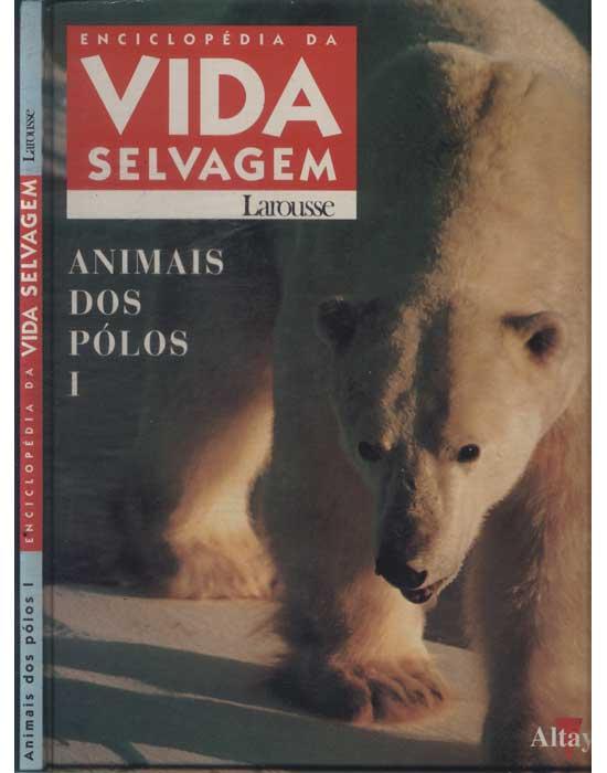 Enciclopédia da Vida Selvagem - Animais dos Pólos - Volume 1
