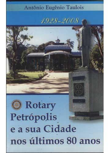 Rotary Petrópolis e a sua Cidade nos Últimos 80 Anos - Com Dedicatória do Autor