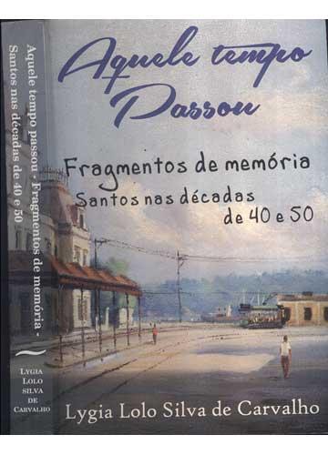 Aquele Tempo Passou - Fragmentos de Memória - Santos nas Décadas de 40 e 50