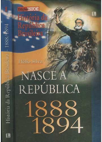 História da República Brasileira - 1888/1894 - Volume 1 - Nasce a República