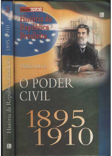 História da República Brasileira - 1895-1910 - Volume 2 - O Poder Civil