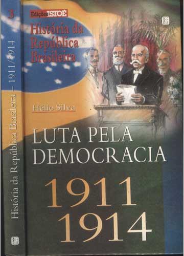 História da República Brasileira - 1911/1914 - Volume 3 - Luta Pela Democracia