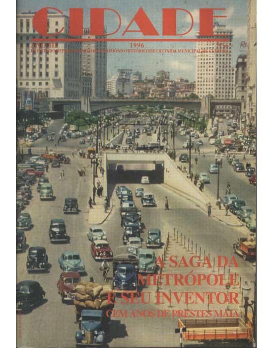 Cidade - Ano III - 1996 - Nº. 4 - A Saga da Metrópole e Seu Inventor - Cem Anos de Prestes Maia