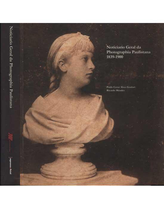 Noticiario Geral da Photographia Paulistana - 1839 - 1900