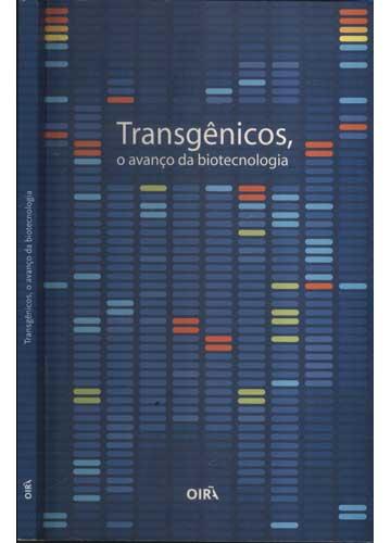 Transgênicos - O Avanço da Biotecnologia