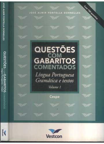 Questões com Gabaritos Comentados - Língua Portuguesa Gramática e Textos - Volume 1