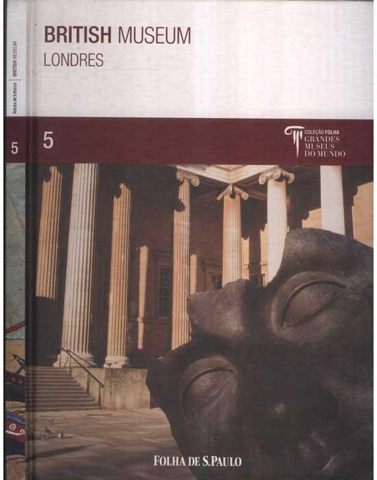 British Museum - Londres - Coleção Folha - Grandes Museus do Mundo - Volume 5