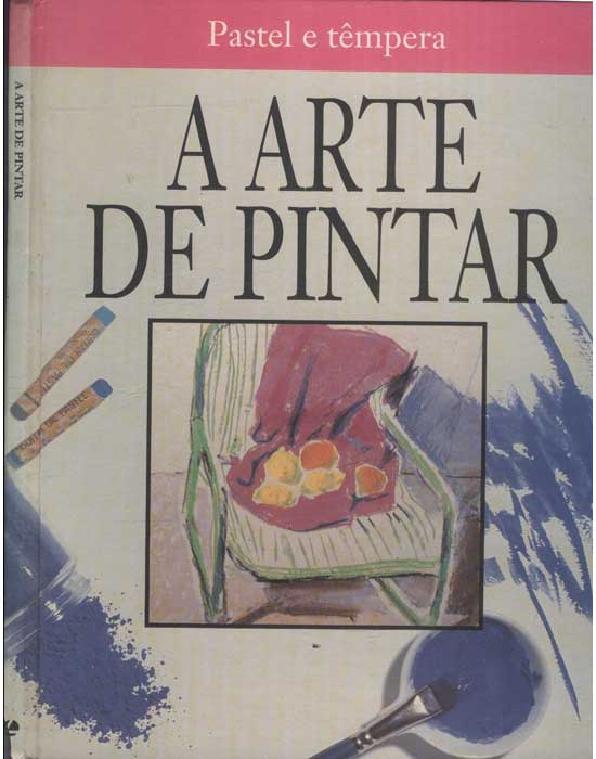 A Arte de Pintar - Pastel e Têmpera