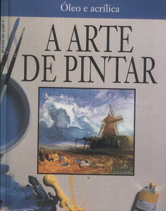 A Arte de Pintar - Óleo e Acrílica
