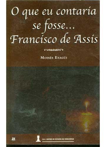 O Que Eu Contaría se Fosse... Francisco de Assis