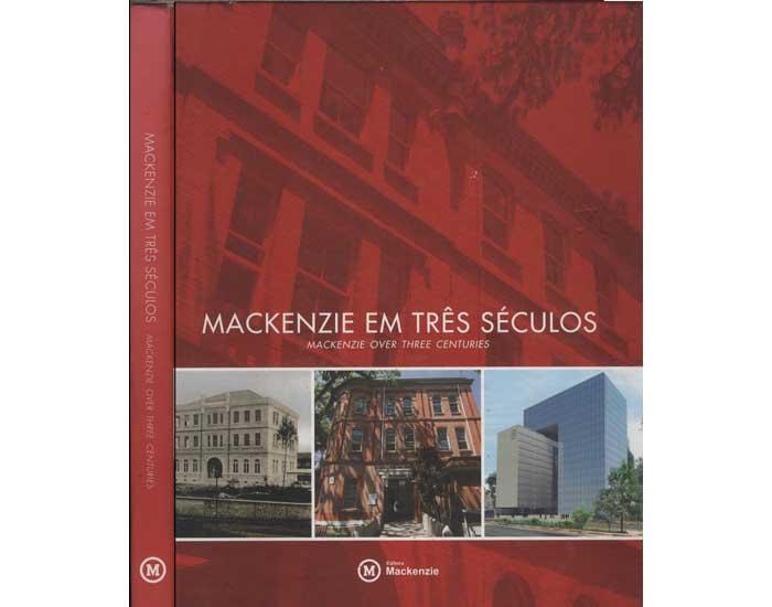 Mackenzie em Três Séculos - Mackenzie Over Three Centuries