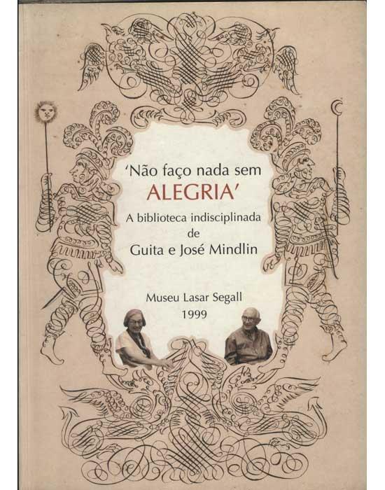 Não Faço Nada Sem Alegria -  A Biblioteca Indisciplinada de Guita e José Mindlin