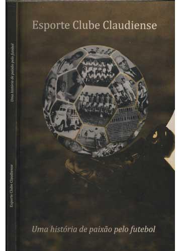 Esporte Clube Claudiense - Uma História de Paixão pelo Futebol
