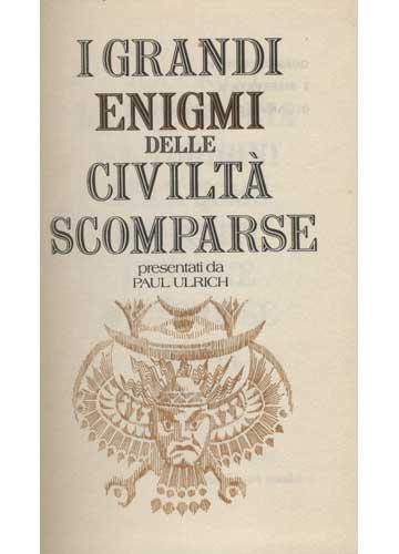 I Grandi Enigmi Delle Civiltà Scompase - Volume I