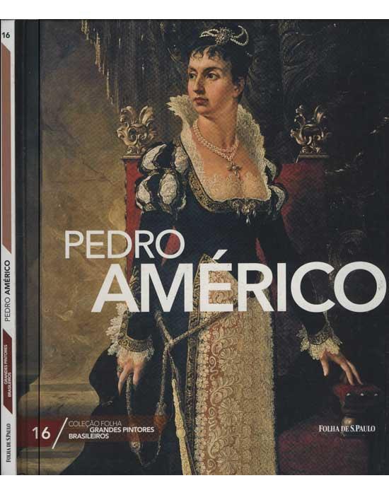 Pedro Américo - Coleção Folha Grandes Pintores Brasileiros - Volume 16