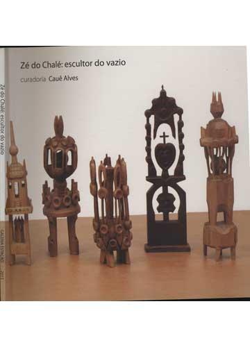 Zé do Chalé - Escultor do Vazio