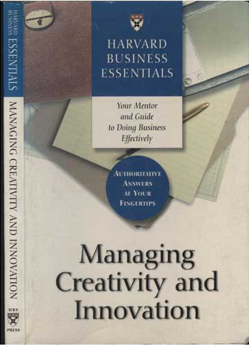 Managing Creativity And Innovation - Havard Business Essentials