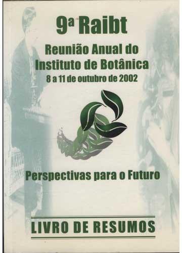 9ª Raibt - Reunião Anual do Instituto de Botânica - Perspectivas para o Futuro - 8 a 11 de Outubro de 2002 - Livro de Resumos