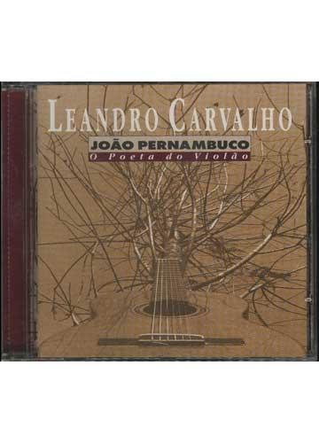 Leandro Carvalho - João Pernambuco - O Poeta do Violão