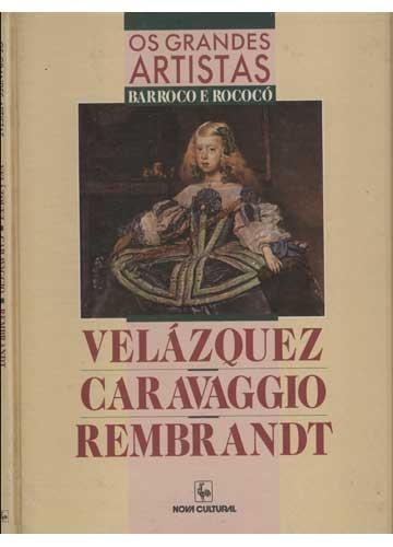 Os Grandes Artistas - Velázquez / Caravagio / Rembrandt