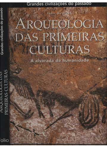 Arqueologia das Primeiras Culturas - Grandes Civilizações do Passado