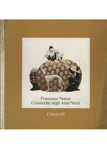 Francesco Nonni - Ceramiche Degli Anni Venti