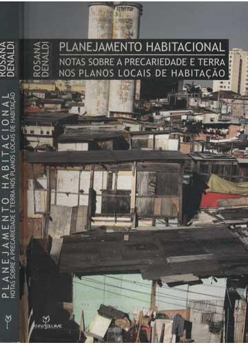 Planejamento Habitacional  - Notas Sobre a Precariedade e Terra Nos Planos Locais de Habitação