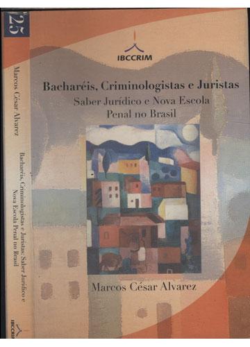 Bacharéis Criminologistas e Juristas - Saber Jurídico e Nova Escola Penal no Brasil