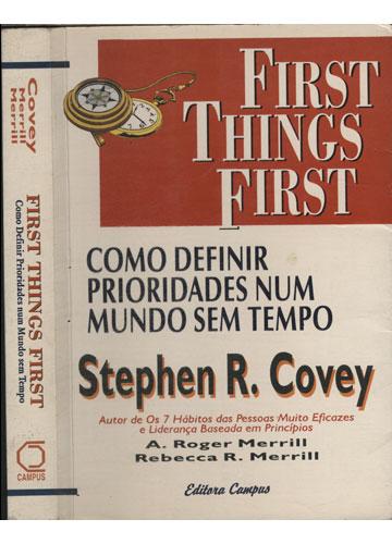 First Things First - Como Definir Prioridades Num Mundo Sem Tempo
