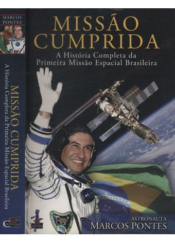 Missão Cumprida - A História Completa da Primeira Missão Espacial Brasileira - Com Dedicatória do Autor