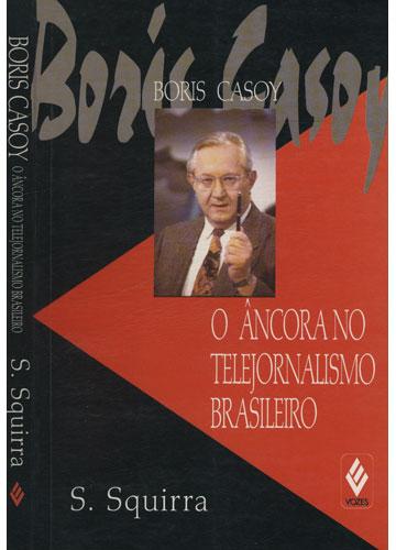 Borís Casoy - O Âncora no Telejornalismo Brasileiro