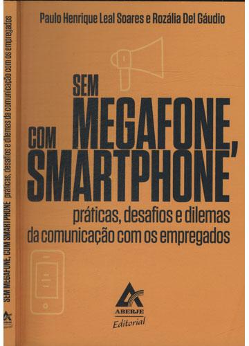 Sem Megafone Com Smartphone - Práticas Desafios e Dilemas da Comunicação com os Empregados