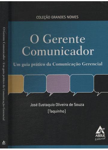 O Gerente Comunicador - Um Guia Prático da Comunicação Gerencial