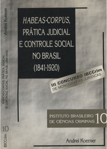 Habeas-Corpus Prática Judicial e Controle Social no Brasil - 1841-1920