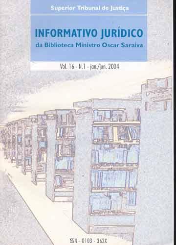 Informativo Jurídico da Biblioteca Ministro Oscar Saraiva - Volume 16 - N° 1 - Jan./Jun. 2004