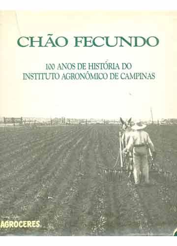 Chão Fecundo - 100 Anos de História do Instituto Agronômico de Campinas