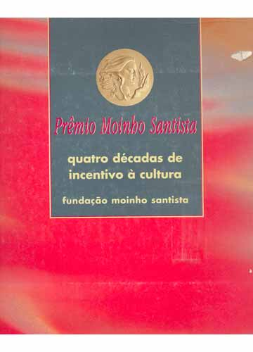 Prêmio Moinho Santista - Quatro Décadas de Incentivo à Cultura