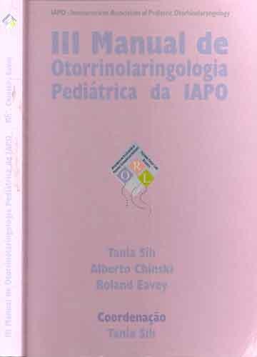 III Manual de Otorrinolaringologia Pediátrica da IAPO