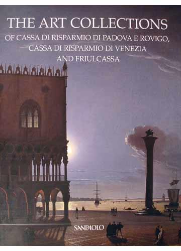 The Art Collections of Cassa di Risparmio di Padova e Robigo Cassa di Risparmio di Venezia and Friulcassa