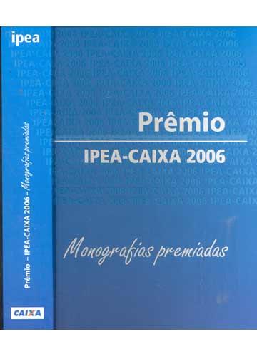 Prêmio - IPEA-CAIXA 2006 - Monografias Premiadas