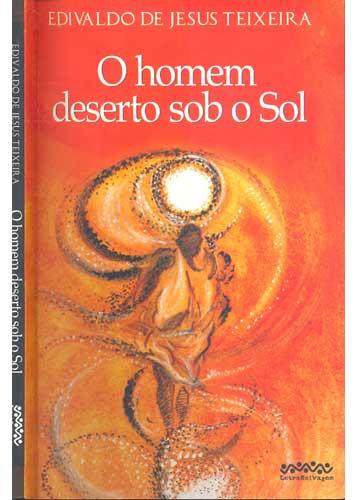O Homem Deserto Sob o Sol - Com Dedicatória do Autor