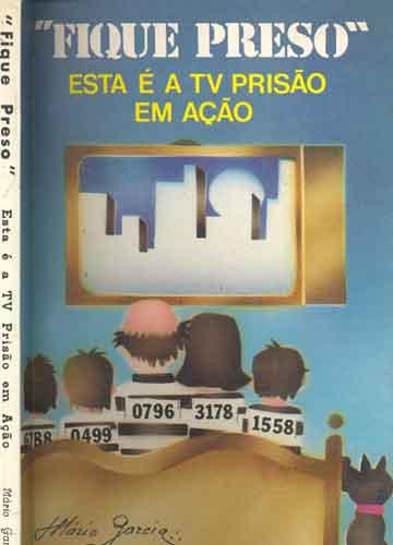 Fique Preso - Esta é a Tv Prisão em Ação - Com dedicatória do autor