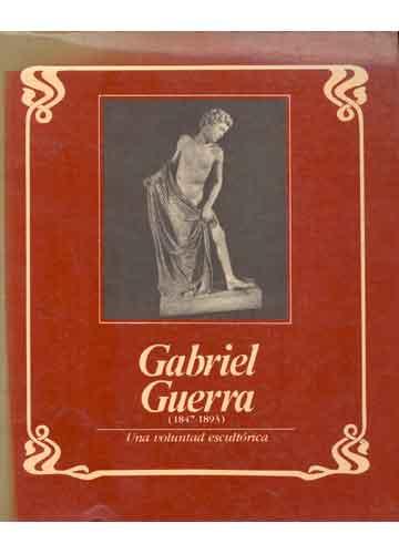 Gabriel Guerra - 1847/1893 - Una Voluntad Escultórica