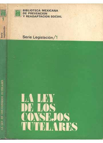 La Ley de Los Consejos Tutelares