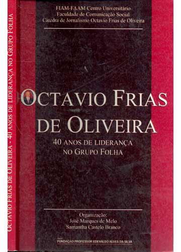 Octavio Frias de Oliveira - 40 Anos de Liderança no Grupo Folha