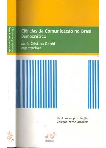 As Margens Plácidas - Volume 4 - Ciências da Comunicação no Brasil Democrático