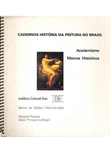 Cadernos História da Pintura no Brasil - Academicismo \ Marcos Históricos