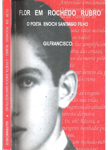 Flor em Rochedo Rubro - o Poeta Enoch Santiago Filho