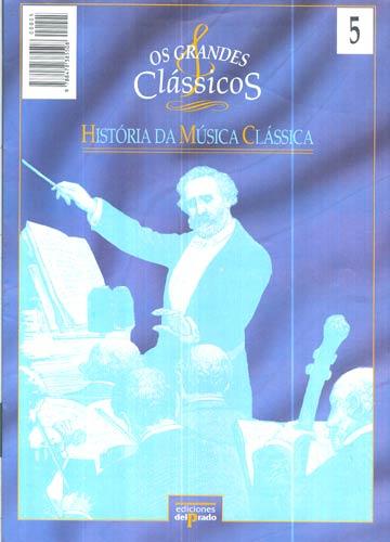 Os Grandes Clássicos - História da Música Clássica - Volume 5