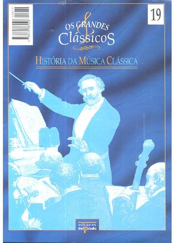 Os Grandes Clássicos - História da Música Clássica - Volume 19
